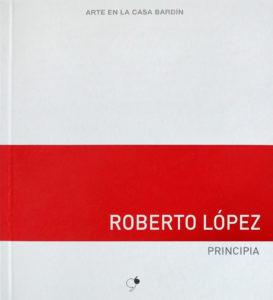 Roberto López / Principia / Arte en la Casa Bardín