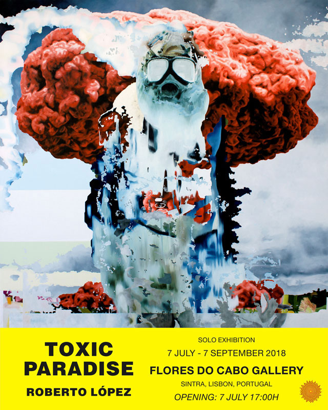 Opening: Roberto López - Toxic Paradise - Flores do Cabo Gallery - 7 July - Sintra, Lisbon. Portugal